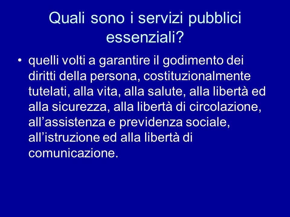 Quali sono i servizi pubblici essenziali? quelli volti a garantire il godimento dei diritti della persona, costituzionalmente tutelati, alla vita, all