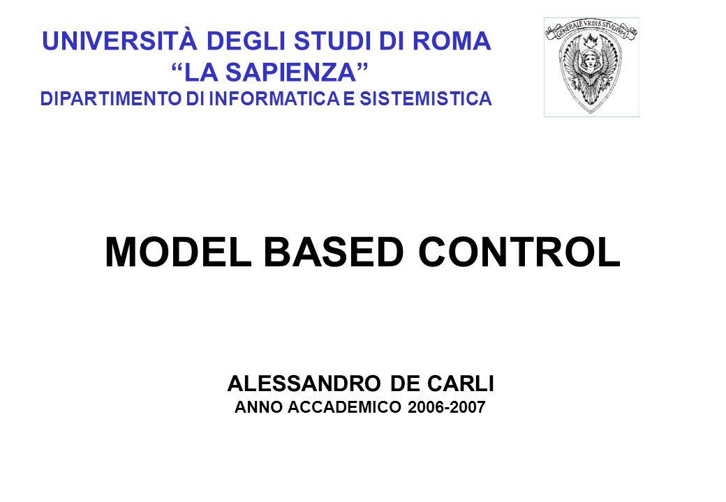 UNIVERSITÀ DEGLI STUDI DI ROMA LA SAPIENZA DIPARTIMENTO DI INFORMATICA E SISTEMISTICA MODEL BASED CONTROL ALESSANDRO DE CARLI ANNO ACCADEMICO 2006-2007