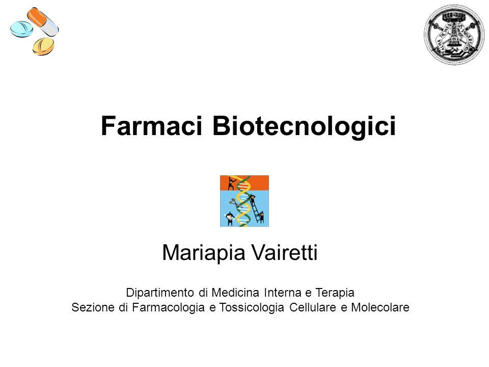 Farmaci Biotecnologici Mariapia Vairetti Dipartimento di Medicina Interna e Terapia Sezione di Farmacologia e Tossicologia Cellulare e Molecolare