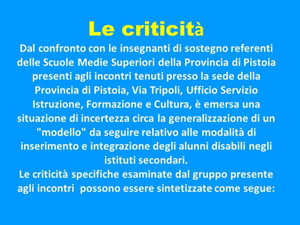 Le criticit à Dal confronto con le insegnanti di sostegno referenti delle Scuole Medie Superiori della Provincia di Pistoia presenti agli incontri ten