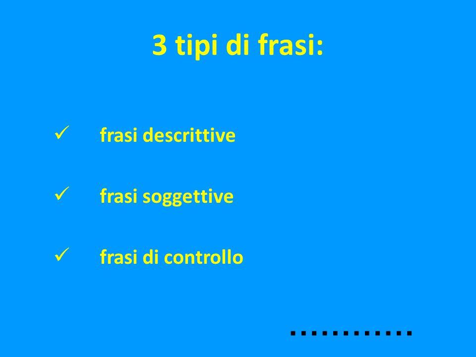 3 tipi di frasi: frasi descrittive frasi soggettive frasi di controllo …………