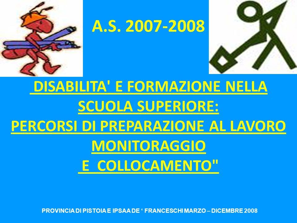 A.S. 2007-2008 DISABILITA' E FORMAZIONE NELLA SCUOLA SUPERIORE: PERCORSI DI PREPARAZIONE AL LAVORO MONITORAGGIO E COLLOCAMENTO