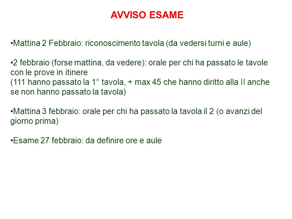 AVVISO ESAME Mattina 2 Febbraio: riconoscimento tavola (da vedersi turni e aule) 2 febbraio (forse mattina, da vedere): orale per chi ha passato le ta