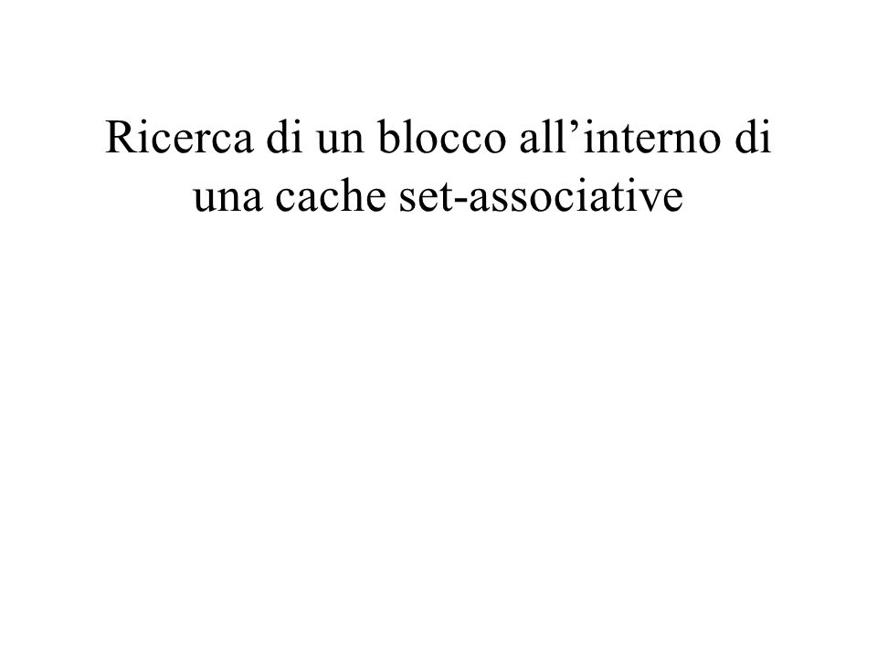 Ricerca di un blocco allinterno di una cache set-associative