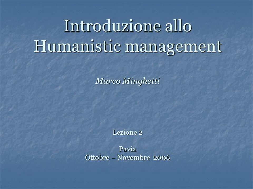 Introduzione allo Humanistic management Marco Minghetti Lezione 2 Pavia Ottobre – Novembre 2006