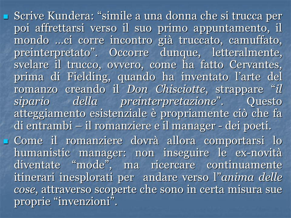 Scrive Kundera: simile a una donna che si trucca per poi affrettarsi verso il suo primo appuntamento, il mondo …ci corre incontro già truccato, camuff