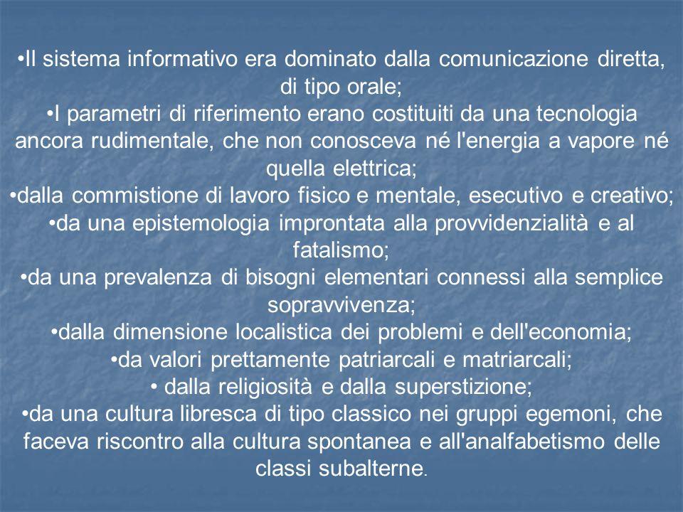 Il sistema informativo era dominato dalla comunicazione diretta, di tipo orale; I parametri di riferimento erano costituiti da una tecnologia ancora r