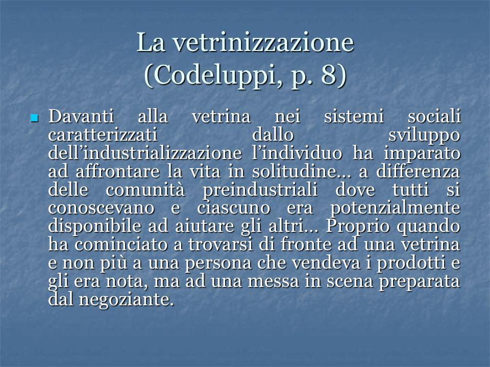 La vetrinizzazione (Codeluppi, p. 8) Davanti alla vetrina nei sistemi sociali caratterizzati dallo sviluppo dellindustrializzazione lindividuo ha impa