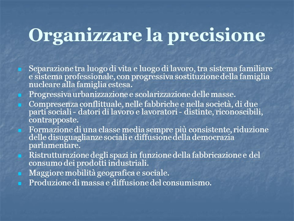 Organizzare la precisione Separazione tra luogo di vita e luogo di lavoro, tra sistema familiare e sistema professionale, con progressiva sostituzione