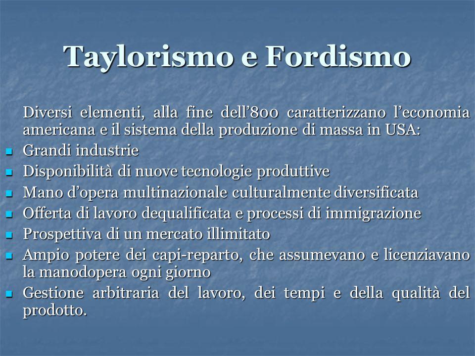 Taylorismo e Fordismo Diversi elementi, alla fine dell800 caratterizzano leconomia americana e il sistema della produzione di massa in USA: Grandi ind