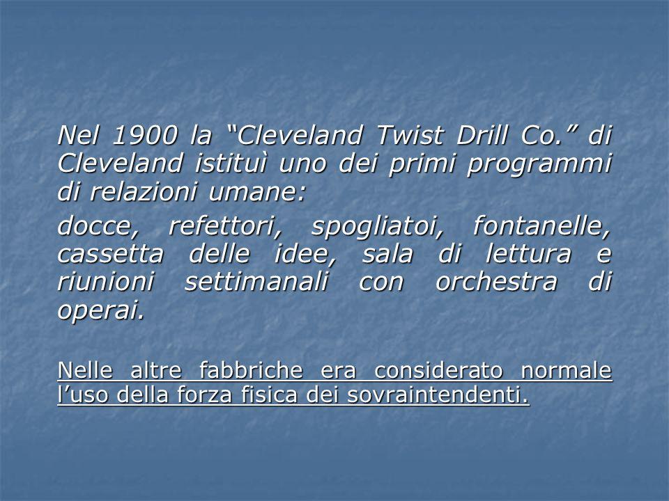 Nel 1900 la Cleveland Twist Drill Co. di Cleveland istituì uno dei primi programmi di relazioni umane: docce, refettori, spogliatoi, fontanelle, casse