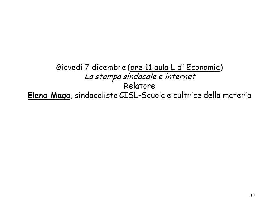 37 Giovedì 7 dicembre (ore 11 aula L di Economia) La stampa sindacale e internet Relatore Elena Maga, sindacalista CISL-Scuola e cultrice della materia