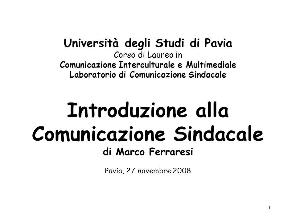 1 Università degli Studi di Pavia Corso di Laurea in Comunicazione Interculturale e Multimediale Laboratorio di Comunicazione Sindacale Introduzione a