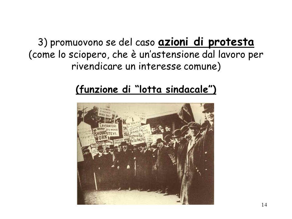 14 3) promuovono se del caso azioni di protesta (come lo sciopero, che è unastensione dal lavoro per rivendicare un interesse comune) (funzione di lot
