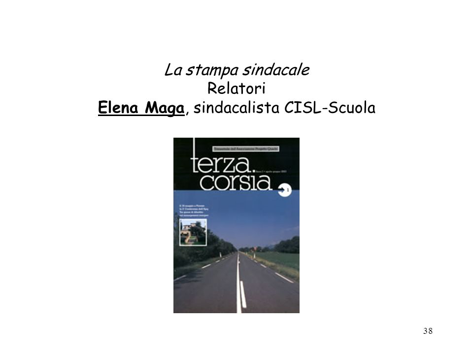 38 La stampa sindacale Relatori Elena Maga, sindacalista CISL-Scuola