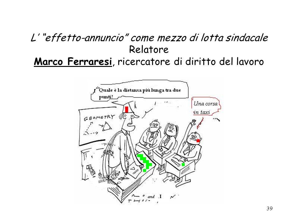 39 L effetto-annuncio come mezzo di lotta sindacale Relatore Marco Ferraresi, ricercatore di diritto del lavoro