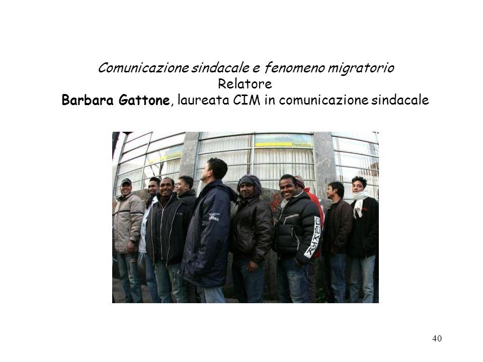 40 Comunicazione sindacale e fenomeno migratorio Relatore Barbara Gattone, laureata CIM in comunicazione sindacale
