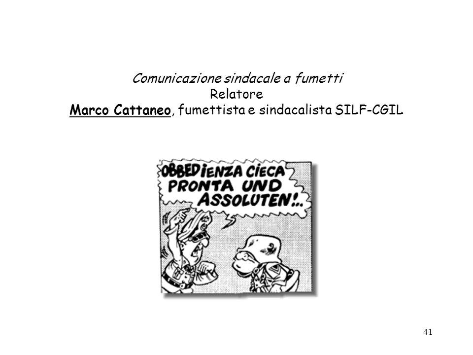 41 Comunicazione sindacale a fumetti Relatore Marco Cattaneo, fumettista e sindacalista SILF-CGIL