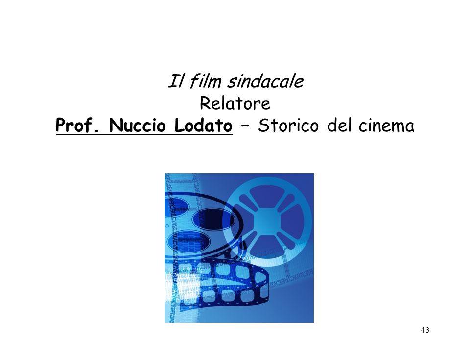 43 Il film sindacale Relatore Prof. Nuccio Lodato – Storico del cinema