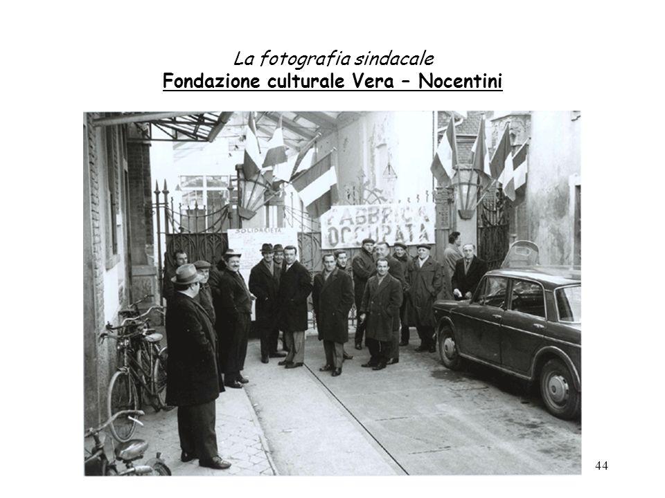 44 La fotografia sindacale Fondazione culturale Vera – Nocentini