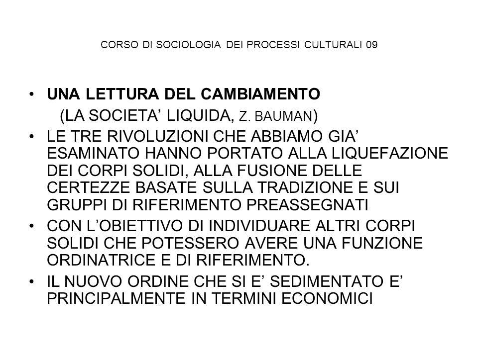 CORSO DI SOCIOLOGIA DEI PROCESSI CULTURALI 09 UNA LETTURA DEL CAMBIAMENTO (LA SOCIETA LIQUIDA, Z. BAUMAN ) LE TRE RIVOLUZIONI CHE ABBIAMO GIA ESAMINAT