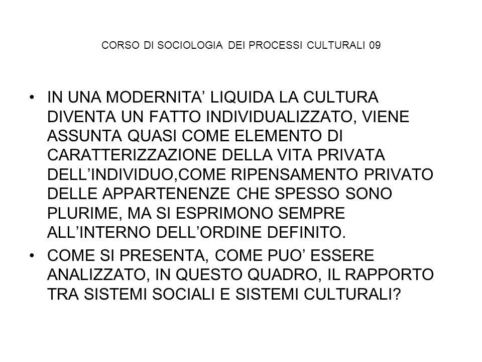 CORSO DI SOCIOLOGIA DEI PROCESSI CULTURALI 09 IN UNA MODERNITA LIQUIDA LA CULTURA DIVENTA UN FATTO INDIVIDUALIZZATO, VIENE ASSUNTA QUASI COME ELEMENTO