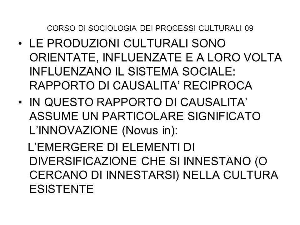 CORSO DI SOCIOLOGIA DEI PROCESSI CULTURALI 09 LE PRODUZIONI CULTURALI SONO ORIENTATE, INFLUENZATE E A LORO VOLTA INFLUENZANO IL SISTEMA SOCIALE: RAPPO
