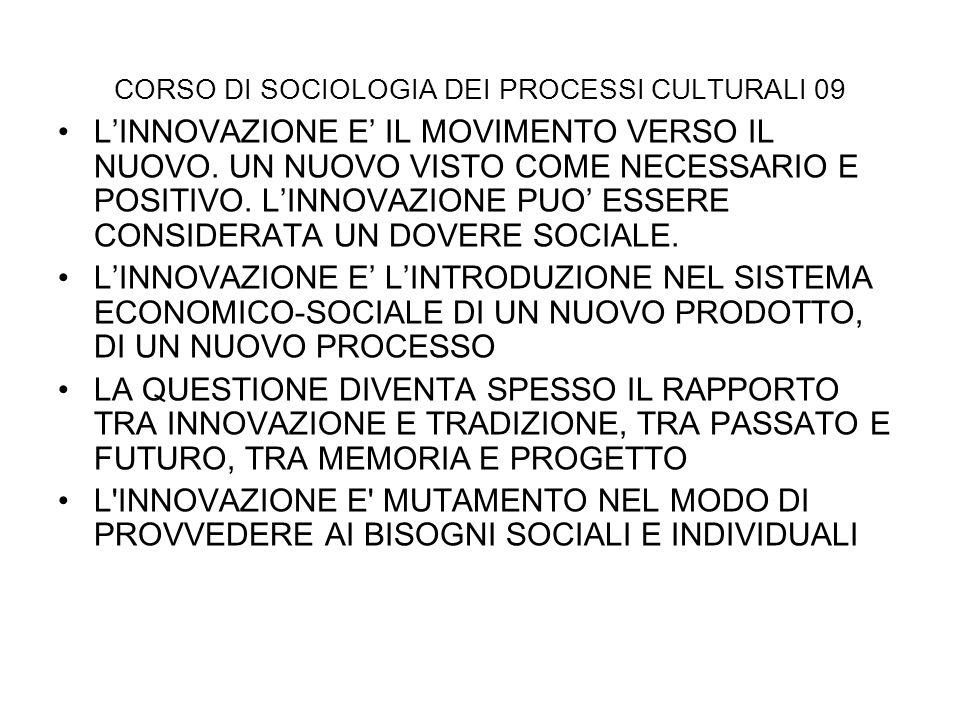 CORSO DI SOCIOLOGIA DEI PROCESSI CULTURALI 09 LINNOVAZIONE E IL MOVIMENTO VERSO IL NUOVO. UN NUOVO VISTO COME NECESSARIO E POSITIVO. LINNOVAZIONE PUO