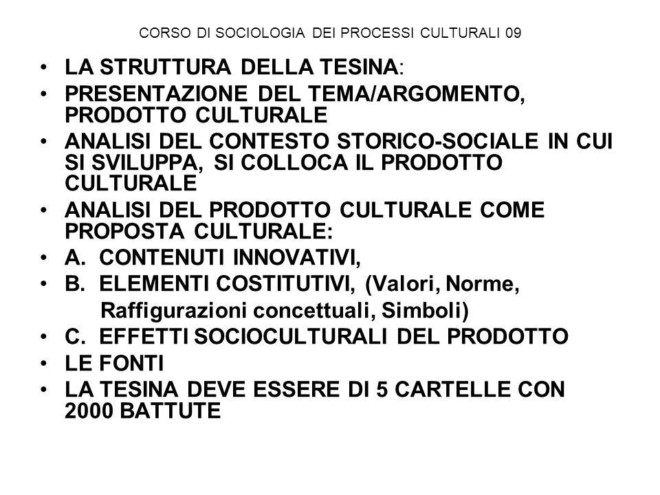 CORSO DI SOCIOLOGIA DEI PROCESSI CULTURALI 09 LA STRUTTURA DELLA TESINA: PRESENTAZIONE DEL TEMA/ARGOMENTO, PRODOTTO CULTURALE ANALISI DEL CONTESTO STO