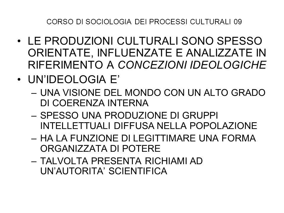 CORSO DI SOCIOLOGIA DEI PROCESSI CULTURALI 09 LE PRODUZIONI CULTURALI SONO SPESSO ORIENTATE, INFLUENZATE E ANALIZZATE IN RIFERIMENTO A CONCEZIONI IDEO