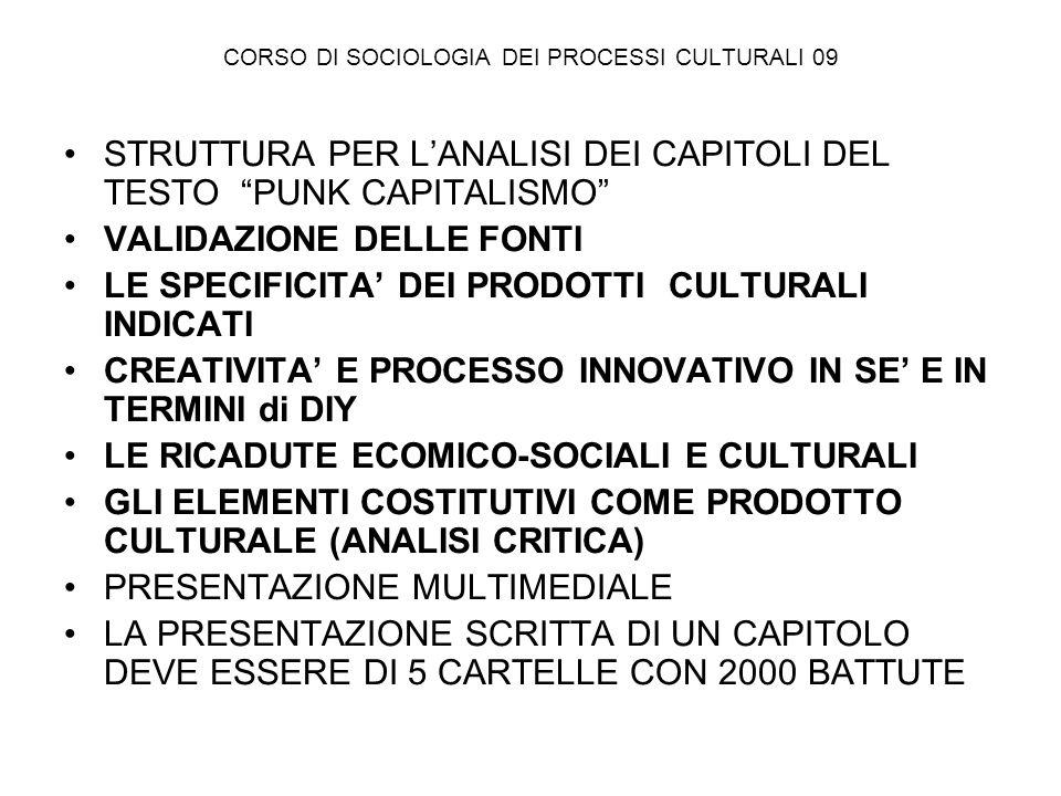 SOCIOLOGIA DEI PROCESSI CULTURALI 09 COME PRODUZIONI CULTURALI SONO GENERATE DA PROCESSI SOCIALI IDENTIFICANO E PROPONGONO NUOVI VALORI E NORME – ALTERNATIVI, INTEGRATIVI- PRESENTANO I CONCETTI DI RIFERIMENTO CON SPECIFICHE MODALITA ESPRESSIVE COSTRUISCONO UNA SIMBOLOGIA IDENTITARIA
