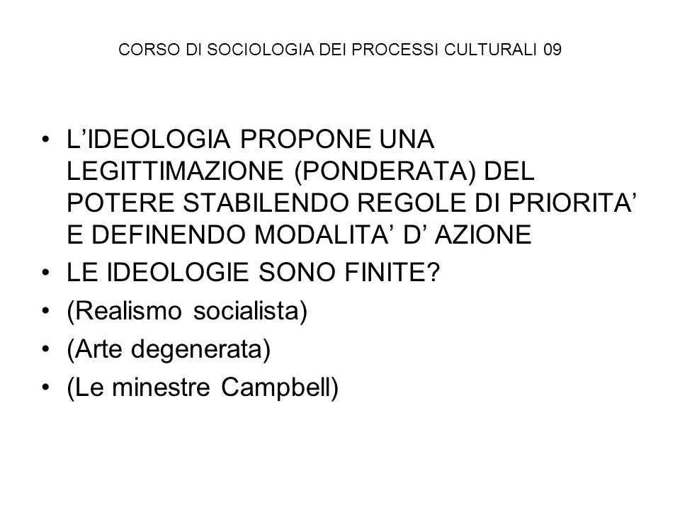 CORSO DI SOCIOLOGIA DEI PROCESSI CULTURALI 09 LIDEOLOGIA PROPONE UNA LEGITTIMAZIONE (PONDERATA) DEL POTERE STABILENDO REGOLE DI PRIORITA E DEFINENDO M