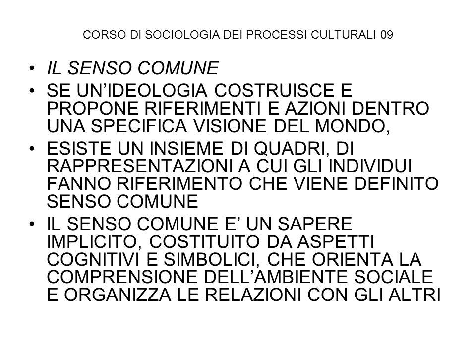CORSO DI SOCIOLOGIA DEI PROCESSI CULTURALI 09 IL SENSO COMUNE SE UNIDEOLOGIA COSTRUISCE E PROPONE RIFERIMENTI E AZIONI DENTRO UNA SPECIFICA VISIONE DE