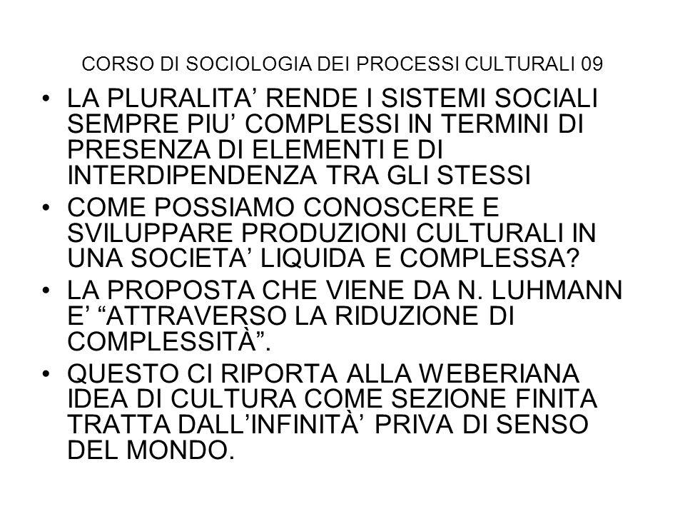 CORSO DI SOCIOLOGIA DEI PROCESSI CULTURALI 09 LA PLURALITA RENDE I SISTEMI SOCIALI SEMPRE PIU COMPLESSI IN TERMINI DI PRESENZA DI ELEMENTI E DI INTERD