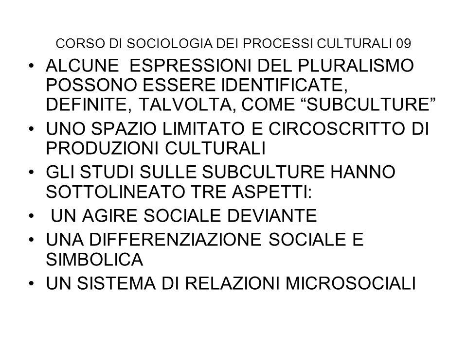 CORSO DI SOCIOLOGIA DEI PROCESSI CULTURALI 09 ALCUNE ESPRESSIONI DEL PLURALISMO POSSONO ESSERE IDENTIFICATE, DEFINITE, TALVOLTA, COME SUBCULTURE UNO S