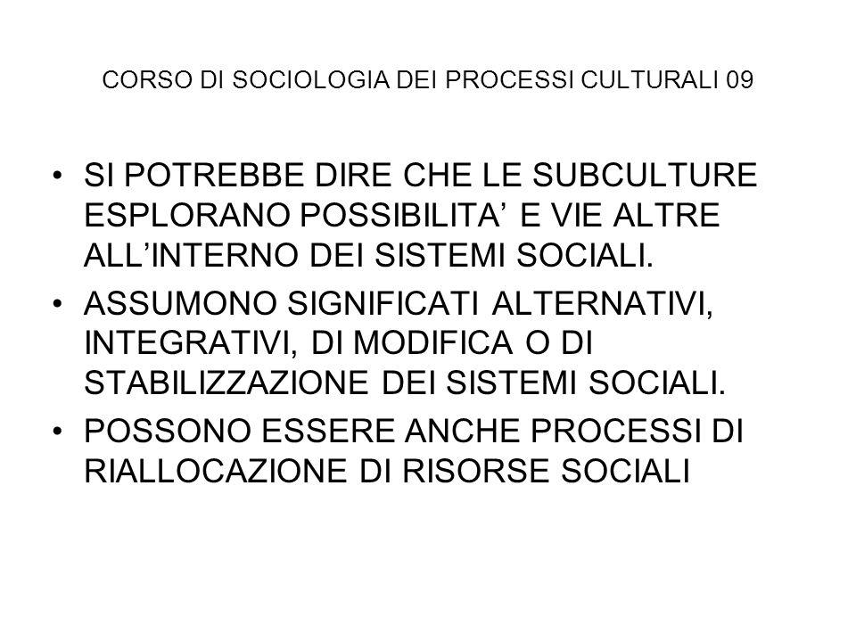 CORSO DI SOCIOLOGIA DEI PROCESSI CULTURALI 09 SI POTREBBE DIRE CHE LE SUBCULTURE ESPLORANO POSSIBILITA E VIE ALTRE ALLINTERNO DEI SISTEMI SOCIALI. ASS