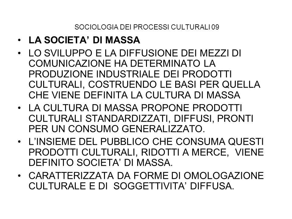 SOCIOLOGIA DEI PROCESSI CULTURALI 09 LA SOCIETA DI MASSA LO SVILUPPO E LA DIFFUSIONE DEI MEZZI DI COMUNICAZIONE HA DETERMINATO LA PRODUZIONE INDUSTRIA