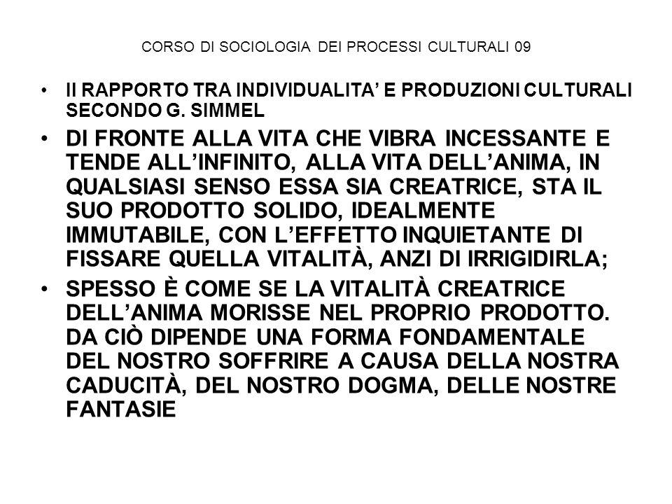 CORSO DI SOCIOLOGIA DEI PROCESSI CULTURALI 09 Il RAPPORTO TRA INDIVIDUALITA E PRODUZIONI CULTURALI SECONDO G. SIMMEL DI FRONTE ALLA VITA CHE VIBRA INC