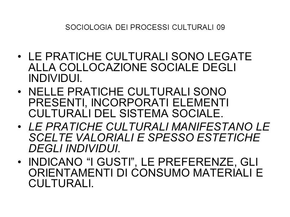 SOCIOLOGIA DEI PROCESSI CULTURALI 09 LE PRATICHE CULTURALI SONO LEGATE ALLA COLLOCAZIONE SOCIALE DEGLI INDIVIDUI. NELLE PRATICHE CULTURALI SONO PRESEN