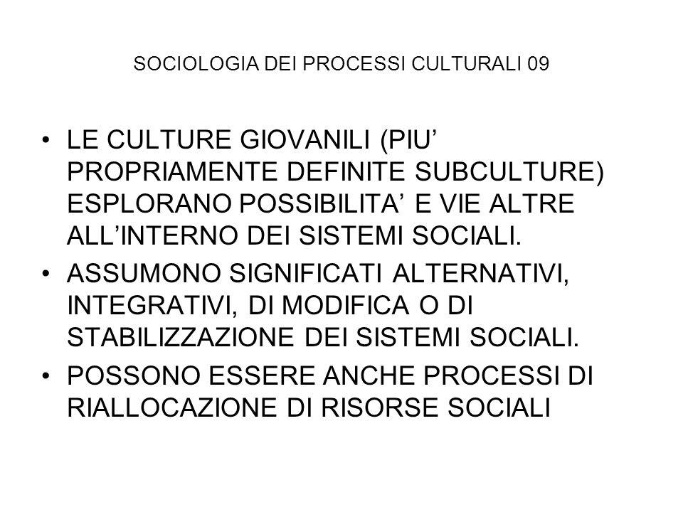 SOCIOLOGIA DEI PROCESSI CULTURALI 09 LE CULTURE GIOVANILI (PIU PROPRIAMENTE DEFINITE SUBCULTURE) ESPLORANO POSSIBILITA E VIE ALTRE ALLINTERNO DEI SIST