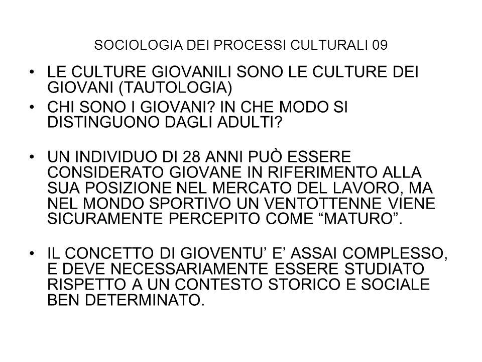 SOCIOLOGIA DEI PROCESSI CULTURALI 09 LE CULTURE GIOVANILI SONO LE CULTURE DEI GIOVANI (TAUTOLOGIA) CHI SONO I GIOVANI? IN CHE MODO SI DISTINGUONO DAGL
