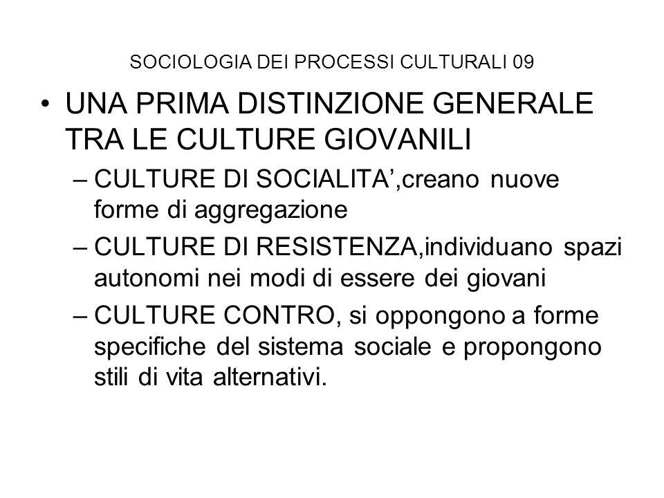 SOCIOLOGIA DEI PROCESSI CULTURALI 09 UNA PRIMA DISTINZIONE GENERALE TRA LE CULTURE GIOVANILI –CULTURE DI SOCIALITA,creano nuove forme di aggregazione