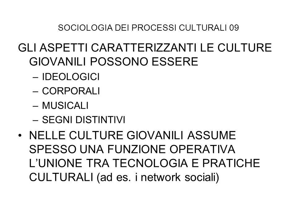 SOCIOLOGIA DEI PROCESSI CULTURALI 09 GLI ASPETTI CARATTERIZZANTI LE CULTURE GIOVANILI POSSONO ESSERE –IDEOLOGICI –CORPORALI –MUSICALI –SEGNI DISTINTIV