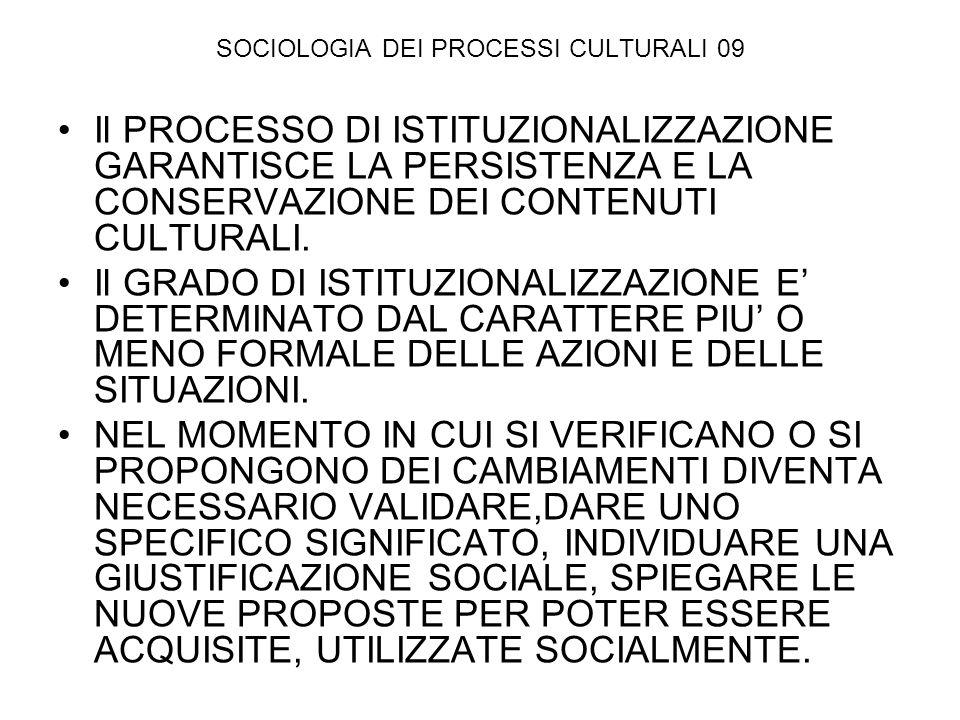 SOCIOLOGIA DEI PROCESSI CULTURALI 09 Il PROCESSO DI ISTITUZIONALIZZAZIONE GARANTISCE LA PERSISTENZA E LA CONSERVAZIONE DEI CONTENUTI CULTURALI. Il GRA