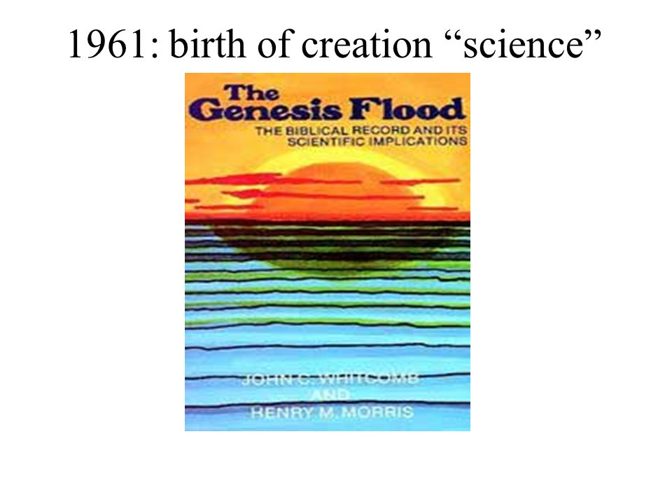 1961: birth of creation science 1963: Creation Research Society