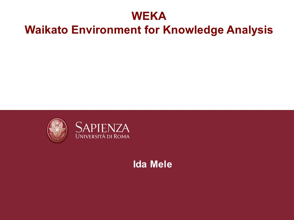 WEKA Waikato Environment for Knowledge Analysis Ida Mele
