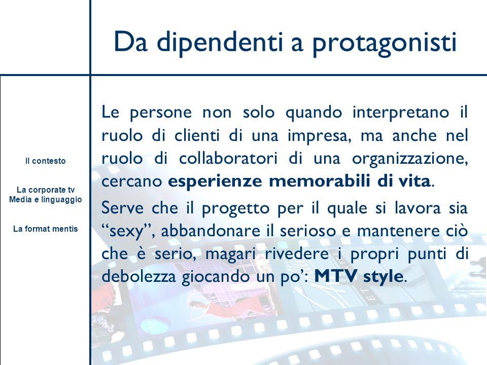 Il contesto La corporate tv Media e linguaggio La format mentis Da dipendenti a protagonisti Le persone non solo quando interpretano il ruolo di clien