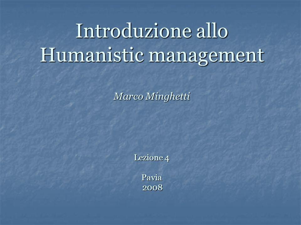 Introduzione allo Humanistic management Marco Minghetti Lezione 4 Pavia 2008
