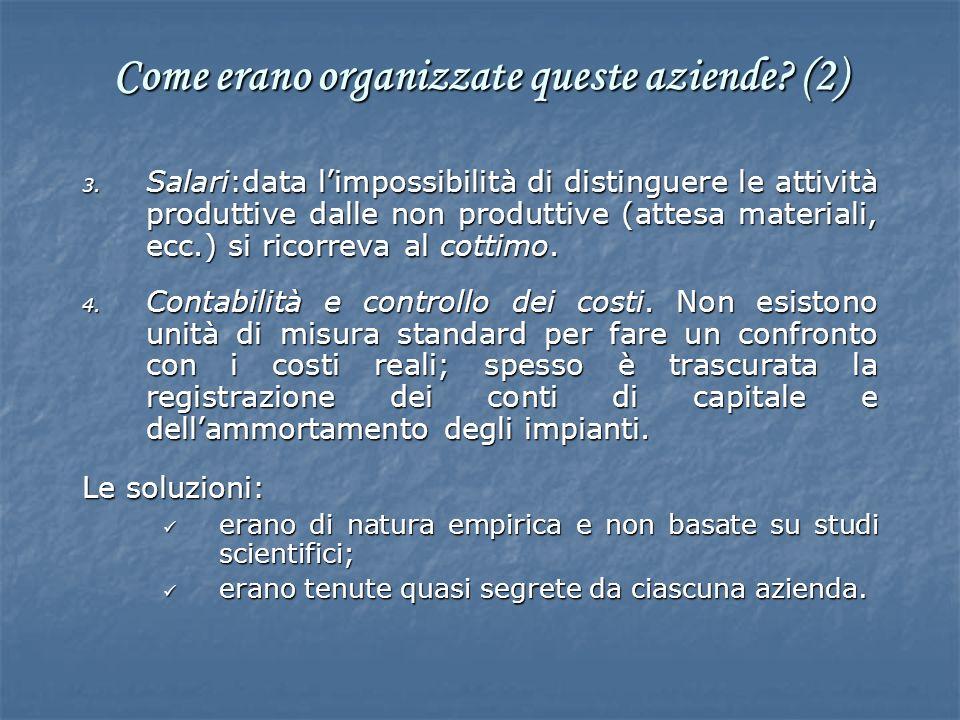 3. Salari:data limpossibilità di distinguere le attività produttive dalle non produttive (attesa materiali, ecc.) si ricorreva al cottimo. 4. Contabil
