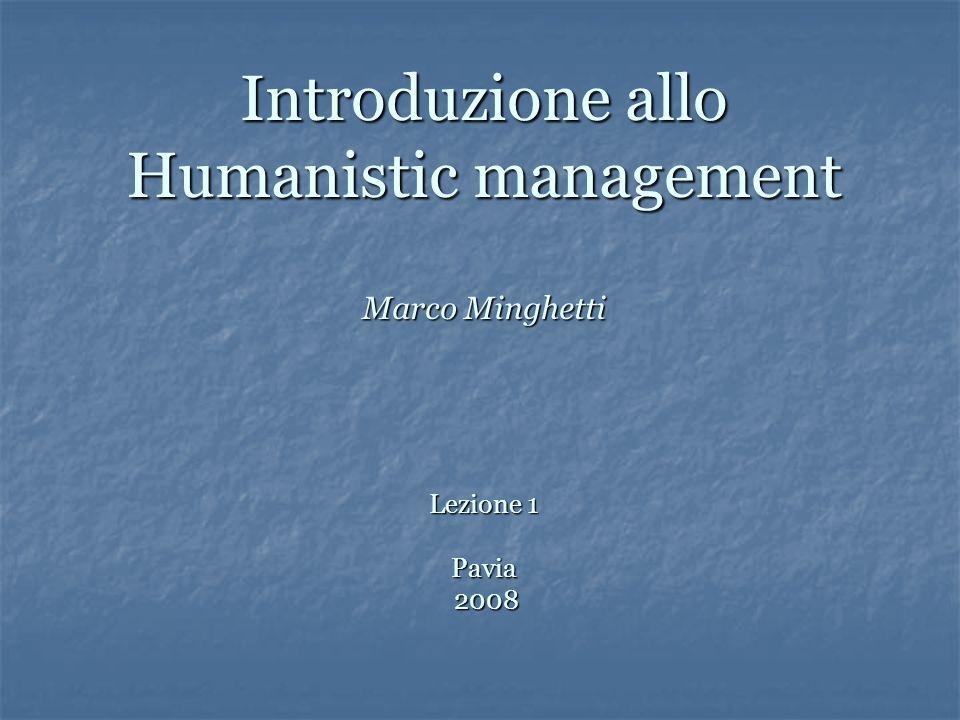 Introduzione allo Humanistic management Marco Minghetti Lezione 1 Pavia 2008